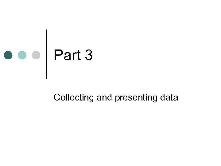 Part 3 Collecting and presenting data
