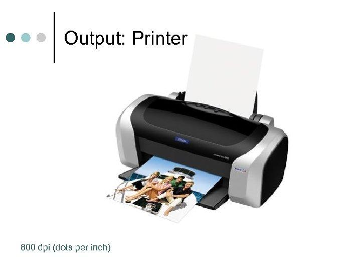 Output: Printer 800 dpi (dots per inch)