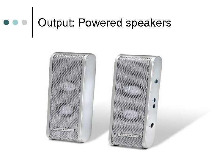 Output: Powered speakers