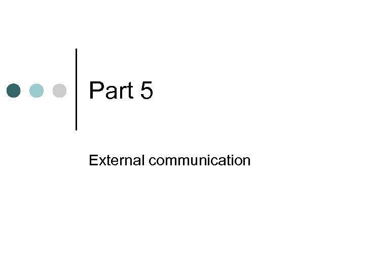 Part 5 External communication