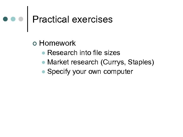 Practical exercises ¢ Homework Research into file sizes l Market research (Currys, Staples) l