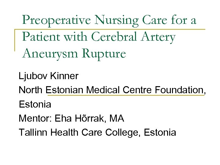 Preoperative Nursing Care for a Patient with Cerebral Artery Aneurysm Rupture Ljubov Kinner North