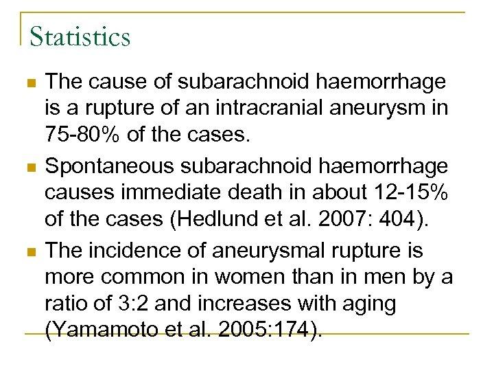 Statistics n n n The cause of subarachnoid haemorrhage is a rupture of an