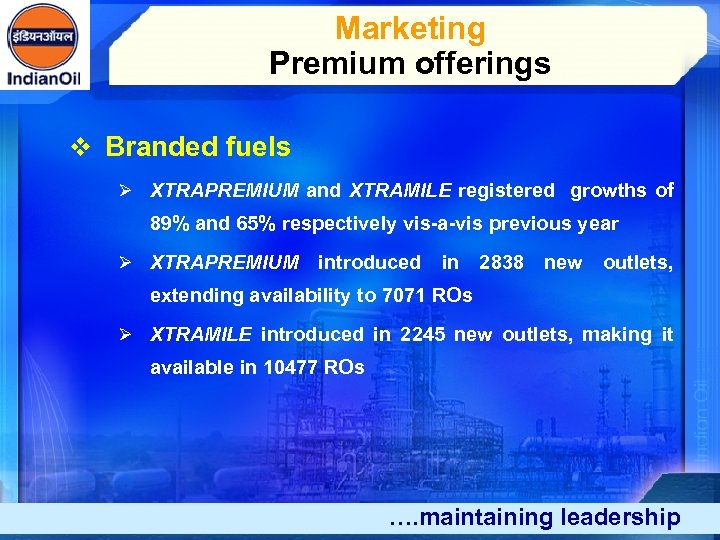 Marketing Premium offerings v Branded fuels Ø XTRAPREMIUM and XTRAMILE registered growths of 89%