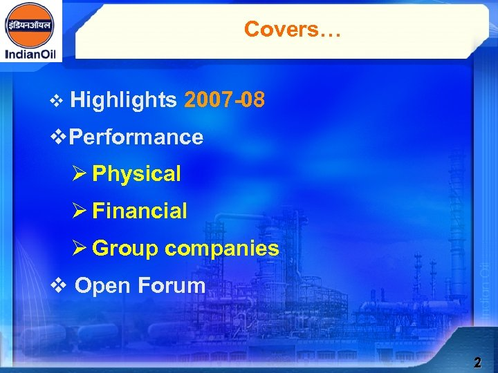 Covers… v Highlights 2007 -08 v. Performance Ø Physical Ø Financial Ø Group companies