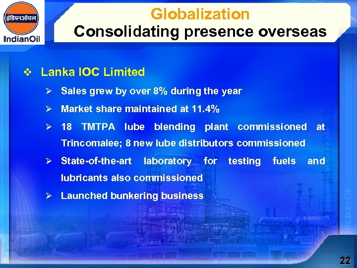 Globalization Consolidating presence overseas v Lanka IOC Limited Ø Sales grew by over 8%