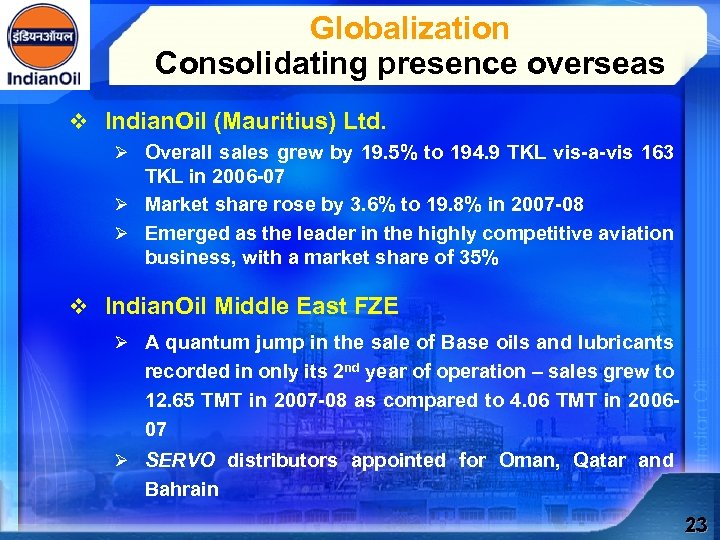 Globalization Consolidating presence overseas v Indian. Oil (Mauritius) Ltd. Ø Overall sales grew by