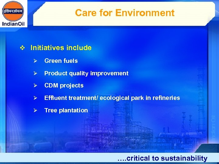 Care for Environment v Initiatives include Ø Green fuels Ø Product quality improvement Ø