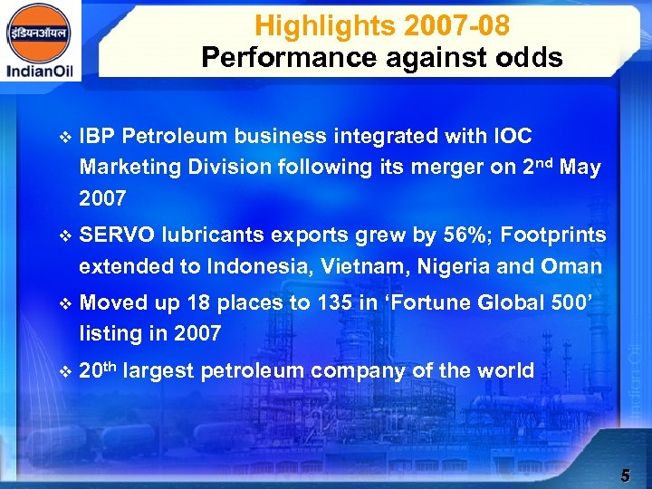 Highlights 2007 -08 Performance against odds v IBP Petroleum business integrated with IOC Marketing