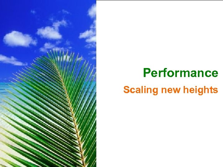 Performance Scaling new heights Indian. Oil Group of Companies