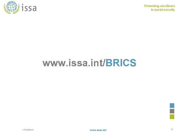Promoting excellence in social security www. issa. int/BRICS 17/03/2018 www. issa. int 12