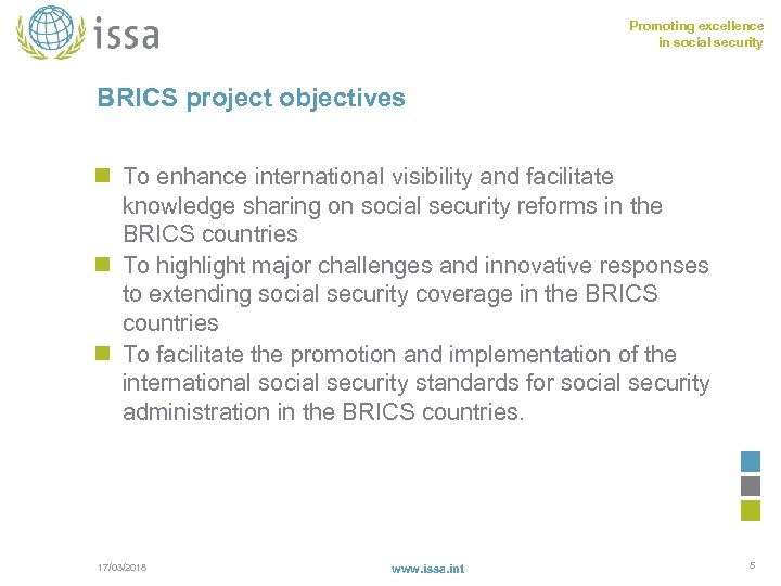 Promoting excellence in social security BRICS project objectives n To enhance international visibility and