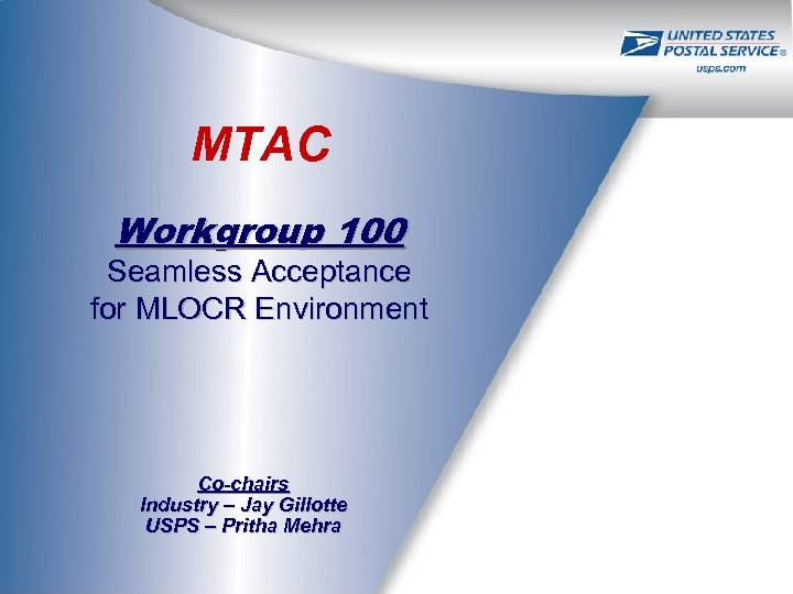 MTAC Workgroup 100 Seamless Acceptance for MLOCR Environment Co-chairs Industry – Jay Gillotte USPS