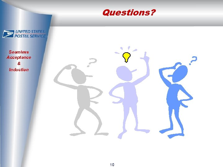 Questions? Seamless Acceptance & Induction 10