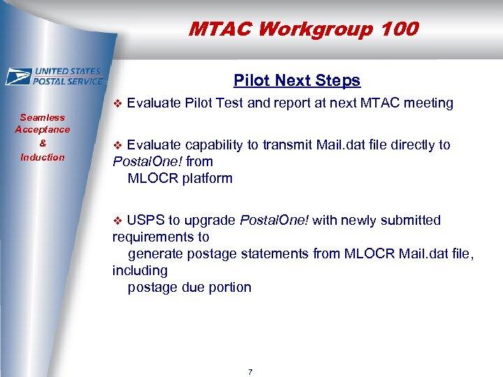 MTAC Workgroup 100 Pilot Next Steps v Seamless Acceptance & Induction Evaluate Pilot Test