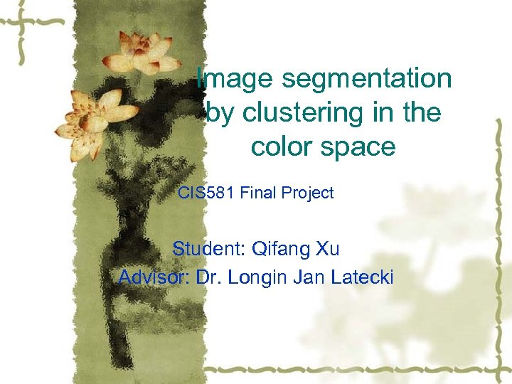 Image segmentation by clustering in the color space CIS 581 Final Project Student: Qifang