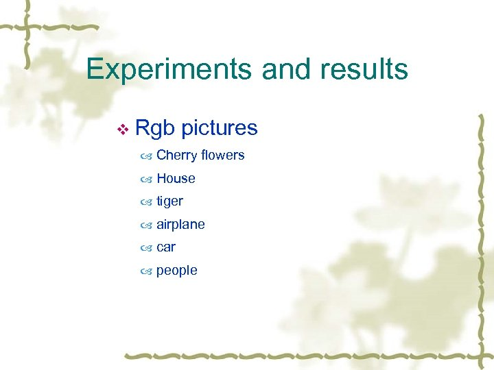 Experiments and results v Rgb pictures Cherry flowers House tiger airplane car people