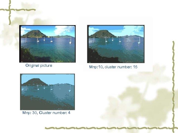Original picture Mnp: 30, Cluster number: 4 Mnp: 10, cluster number: 15