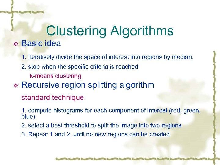 Clustering Algorithms v Basic idea 1. Iteratively divide the space of interest into regions
