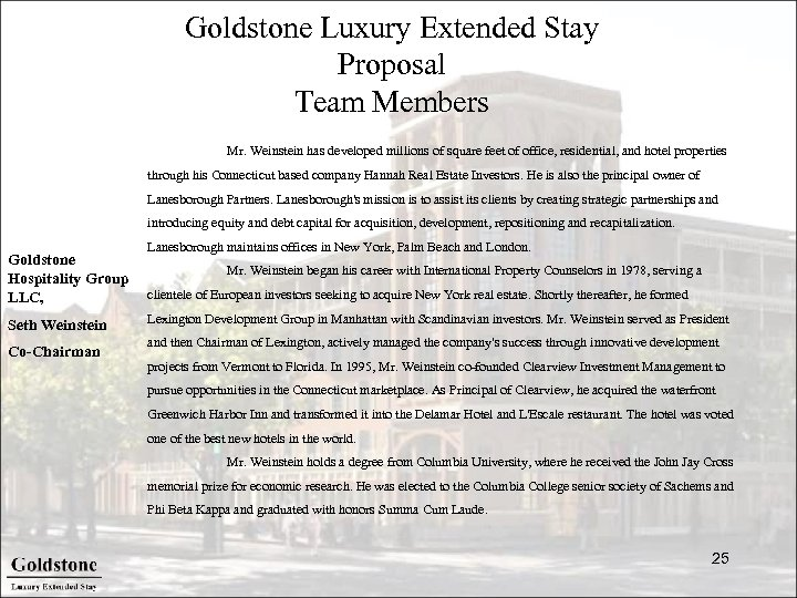Goldstone Luxury Extended Stay Proposal Team Members Mr. Weinstein has developed millions of square