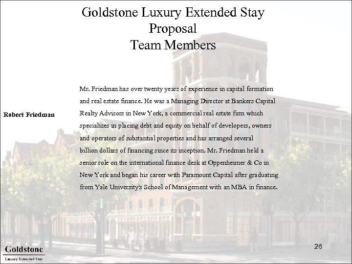 Goldstone Luxury Extended Stay Proposal Team Members Mr. Friedman has over twenty years of