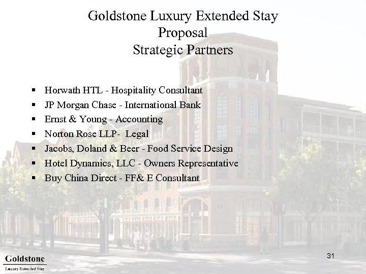 Goldstone Luxury Extended Stay Proposal Strategic Partners § § § § Horwath HTL -