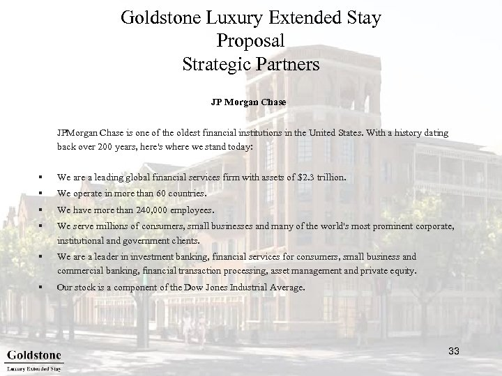 Goldstone Luxury Extended Stay Proposal Strategic Partners JP Morgan Chase JPMorgan Chase is one
