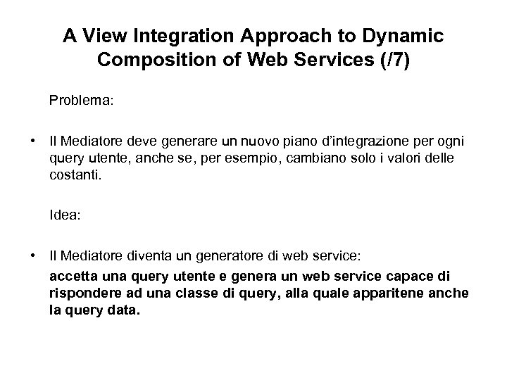 A View Integration Approach to Dynamic Composition of Web Services (/7) Problema: • Il
