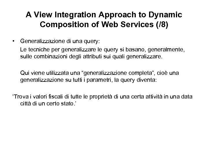A View Integration Approach to Dynamic Composition of Web Services (/8) • Generalizzazione di