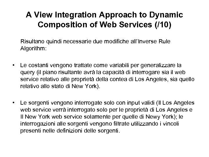 A View Integration Approach to Dynamic Composition of Web Services (/10) Risultano quindi necessarie