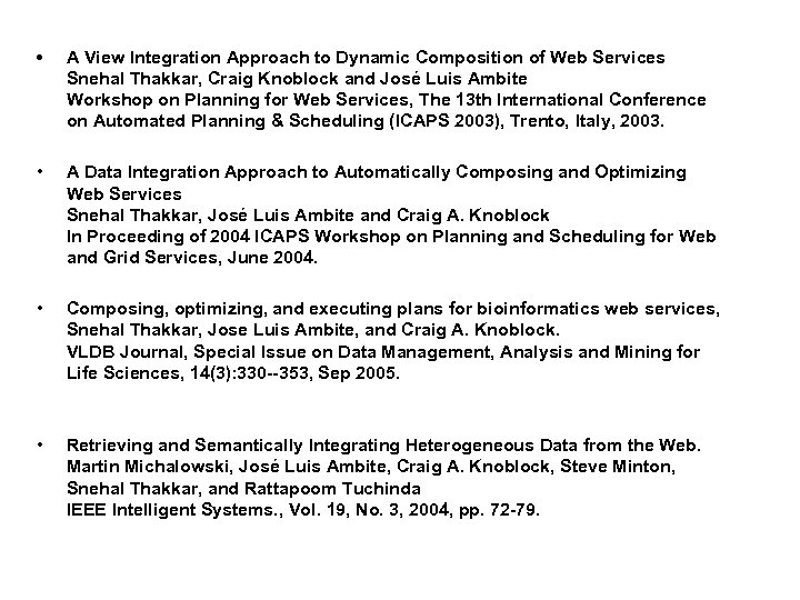 • A View Integration Approach to Dynamic Composition of Web Services Snehal Thakkar,