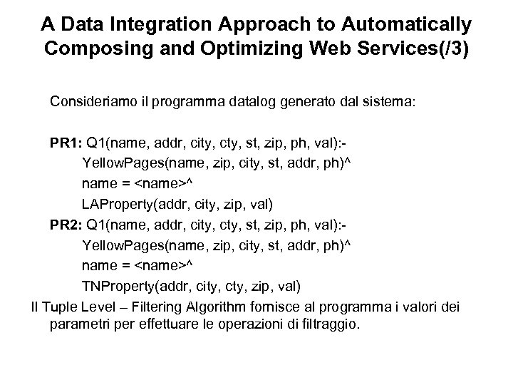 A Data Integration Approach to Automatically Composing and Optimizing Web Services(/3) Consideriamo il programma