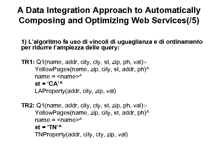 A Data Integration Approach to Automatically Composing and Optimizing Web Services(/5) 1) L'algoritmo fa