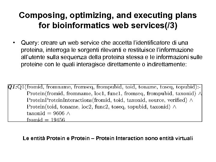 Composing, optimizing, and executing plans for bioinformatics web services(/3) • Query: creare un web