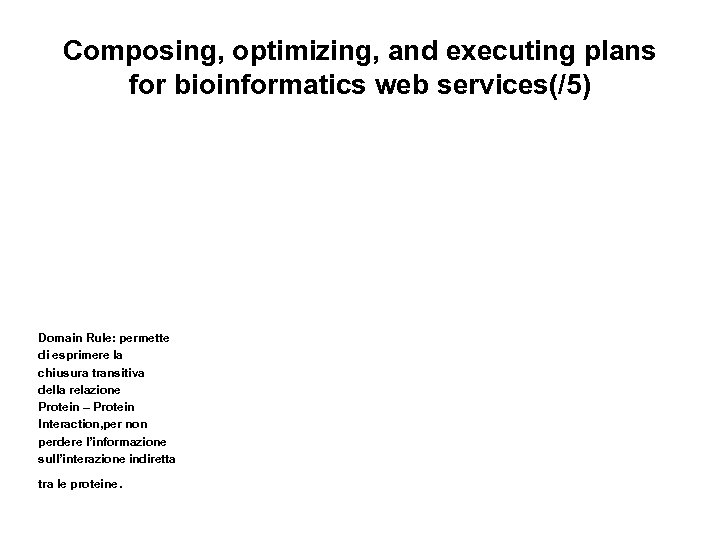 Composing, optimizing, and executing plans for bioinformatics web services(/5) Domain Rule: permette di esprimere