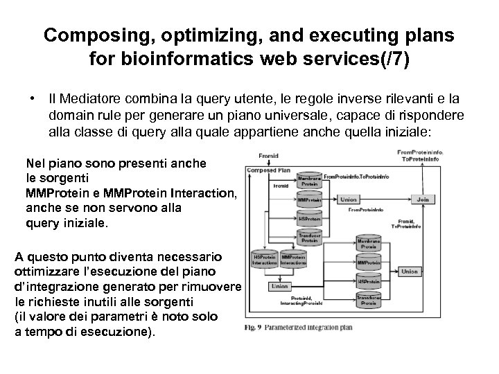 Composing, optimizing, and executing plans for bioinformatics web services(/7) • Il Mediatore combina la