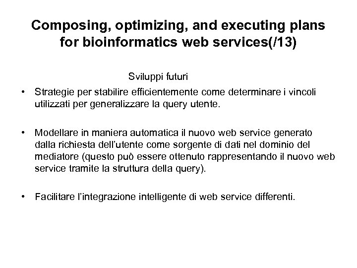 Composing, optimizing, and executing plans for bioinformatics web services(/13) Sviluppi futuri • Strategie per