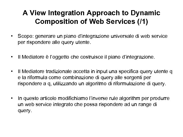 A View Integration Approach to Dynamic Composition of Web Services (/1) • Scopo: generare