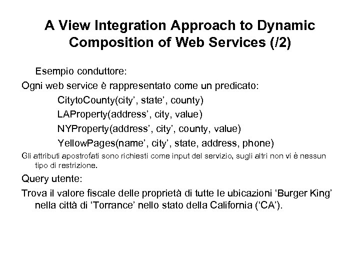 A View Integration Approach to Dynamic Composition of Web Services (/2) Esempio conduttore: Ogni