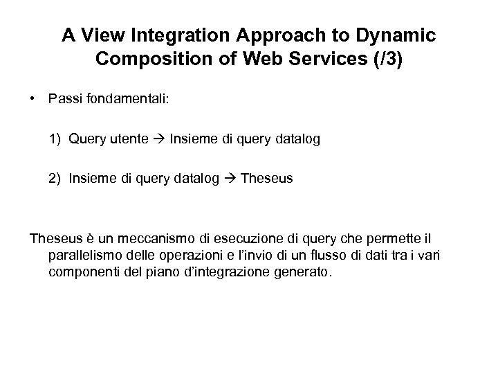 A View Integration Approach to Dynamic Composition of Web Services (/3) • Passi fondamentali: