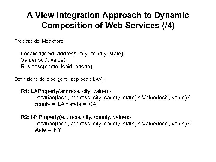 A View Integration Approach to Dynamic Composition of Web Services (/4) Predicati del Mediatore: