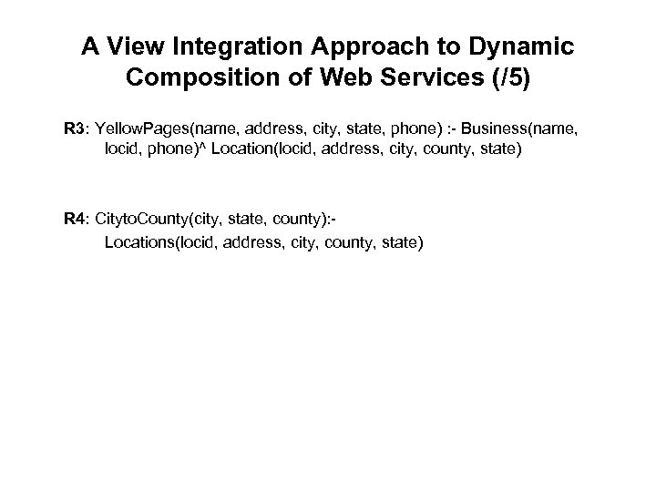 A View Integration Approach to Dynamic Composition of Web Services (/5) R 3: Yellow.