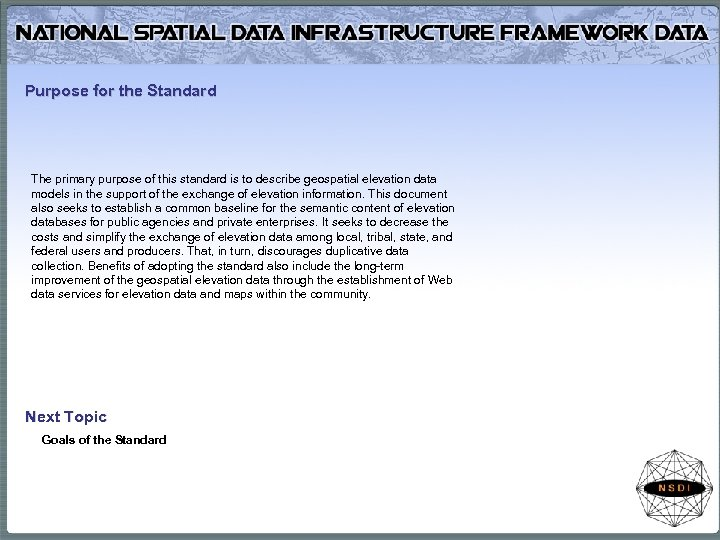Purpose for the Standard The primary purpose of this standard is to describe geospatial