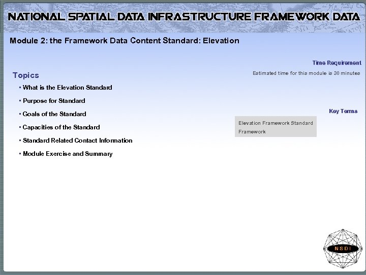 Module 2: the Framework Data Content Standard: Elevation Time Requirement Topics Estimated time for