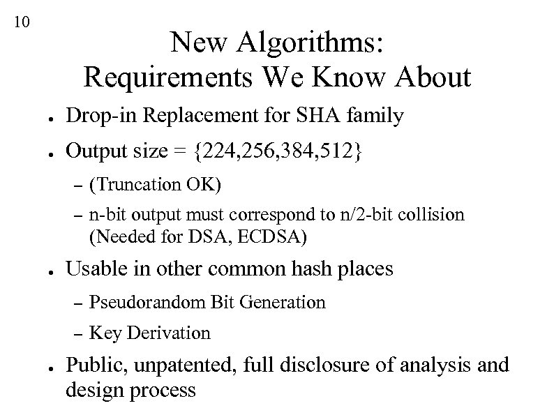 10 New Algorithms: Requirements We Know About ● Drop-in Replacement for SHA family ●