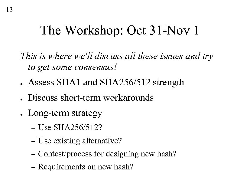 13 The Workshop: Oct 31 -Nov 1 This is where we'll discuss all these