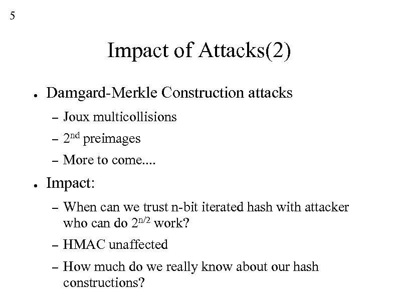 5 Impact of Attacks(2) ● Damgard-Merkle Construction attacks – – 2 nd preimages –