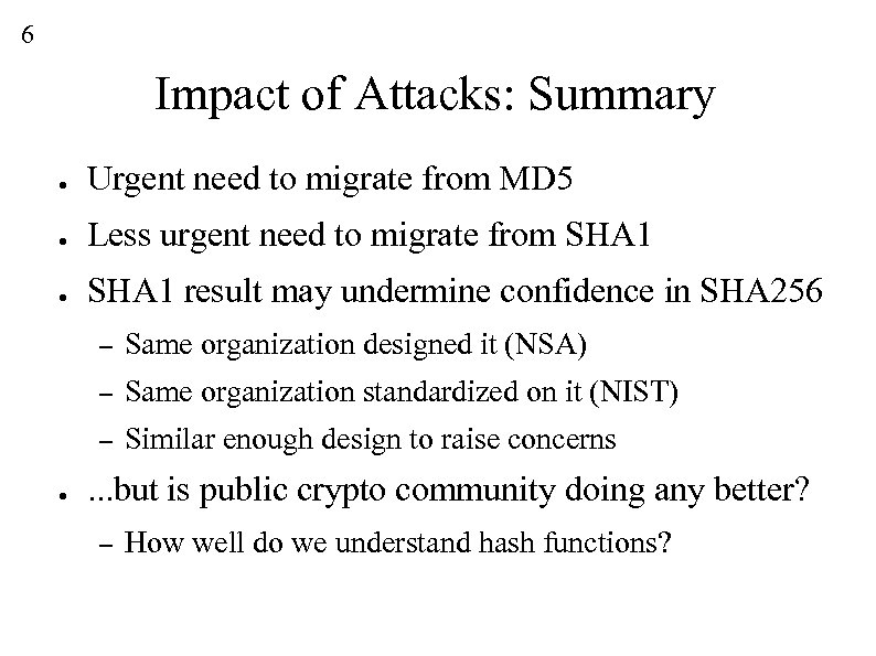 6 Impact of Attacks: Summary ● Urgent need to migrate from MD 5 ●