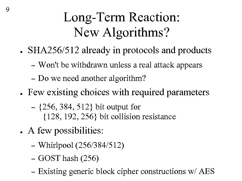 9 Long-Term Reaction: New Algorithms? ● SHA 256/512 already in protocols and products –