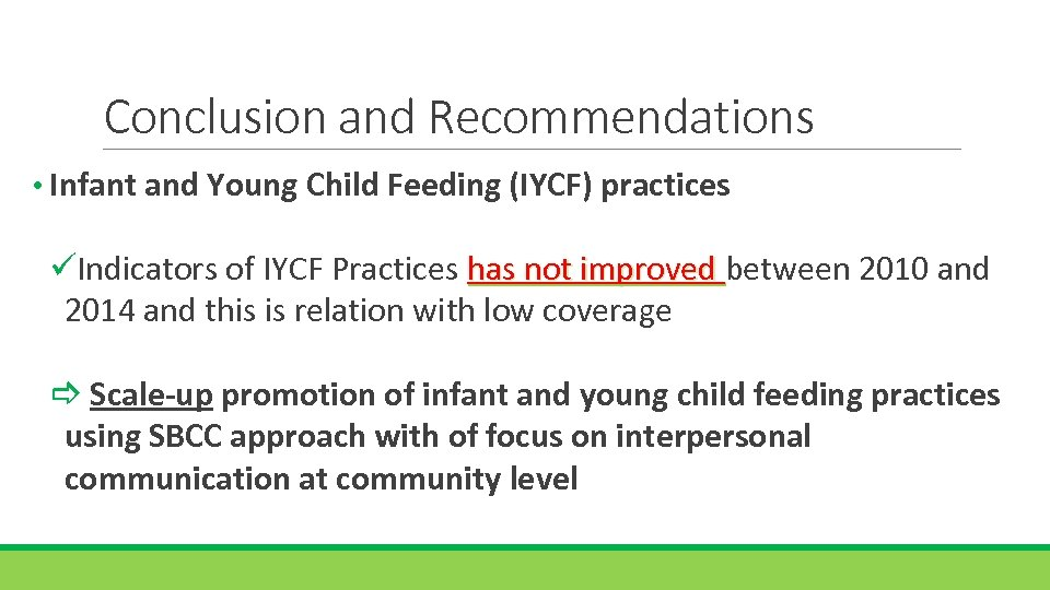 Conclusion and Recommendations • Infant and Young Child Feeding (IYCF) practices üIndicators of IYCF